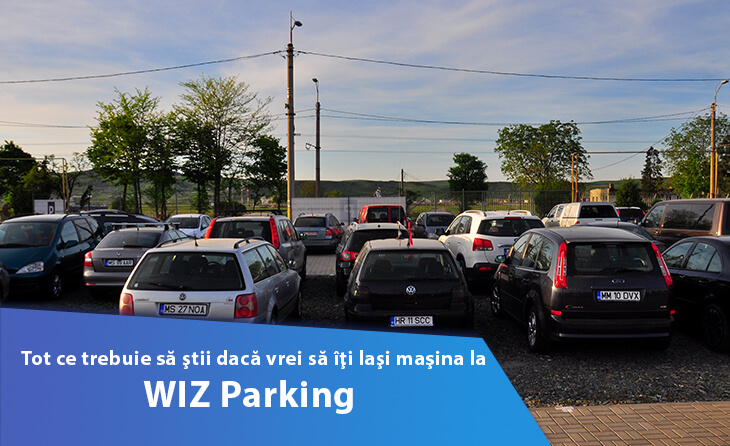 Tot ce trebuie sa stii daca vrei sa iti lasi masina la WIZ Parking